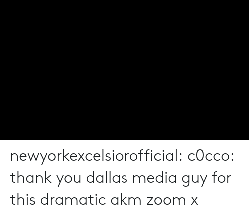 Tumblr, Twitter, and Zoom: newyorkexcelsiorofficial:  c0cco: thank you dallas media guy for this dramatic akm zoom x