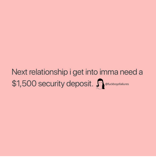 Girl Memes, Next, and Security: Next relationship i get into imma need a  $1,500 security deposit. o  afuckboysfailures