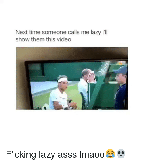 """Funny, Lazy, and Time: Next time someone calls me lazy i'll  show them this video F""""cking lazy asss lmaoo😂💀"""