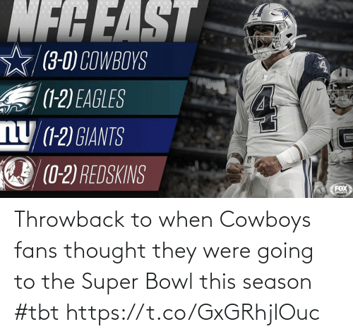 Going: NFCEAST  (3-0) COWBOYS  S (1-2) EAGLES  nU (1-2) GIANTS  (0-2) REDSKINS  Wilsor  FOX  SPORTS Throwback to when Cowboys fans thought they were going to the Super Bowl this season #tbt https://t.co/GxGRhjlOuc
