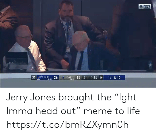 """Football, Head, and Life: NFL  15 4TH 1:34 19  BUF  18-31  26  DAL  1ST & 10  16-51 Jerry Jones brought the """"Ight Imma head out"""" meme to life https://t.co/bmRZXymn0h"""