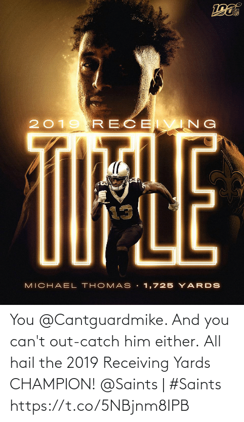 Either: NFL  2019 RECE VING  TIPLE  MICHAEL THOMAS • 1,725 Y ARDS You @Cantguardmike. And you can't out-catch him either.  All hail the 2019 Receiving Yards CHAMPION!   @Saints | #Saints https://t.co/5NBjnm8IPB