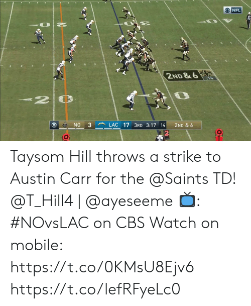 Memes, Nfl, and New Orleans Saints: NFL  2ND & 6  NO  3  LAC 17 3RD 3:17 14  2ND & 6  O Taysom Hill throws a strike to Austin Carr for the @Saints TD!  @T_Hill4 | @ayeseeme  📺: #NOvsLAC on CBS Watch on mobile: https://t.co/0KMsU8Ejv6 https://t.co/lefRFyeLc0