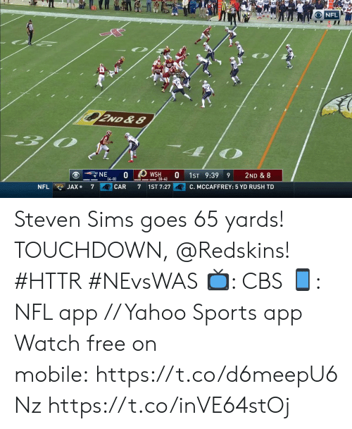 Memes, Nfl, and Washington Redskins: NFL  2ND &8  NE  (4-0)  WSH  (0-4)  1ST 9:39  2ND & 8  6  C. MCCAFFREY: 5 YD RUSH TD  JAX.  CAR  NFL  7  7  1ST 7:27 Steven Sims goes 65 yards! TOUCHDOWN, @Redskins! #HTTR #NEvsWAS  📺: CBS 📱: NFL app // Yahoo Sports app Watch free on mobile: https://t.co/d6meepU6Nz https://t.co/inVE64stOj