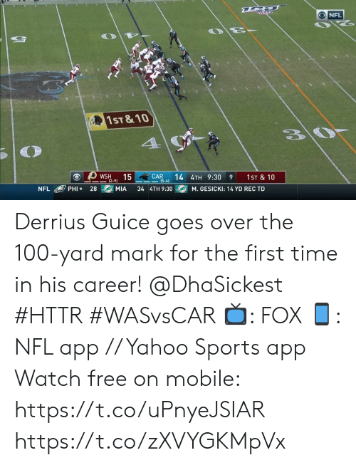 mia: NFL  75  1ST & 10  4  CAR  (5-6)  15  14 4TH 9:30  WSH  1ST & 10  9  (2-9)  PHI  28  MIA  34 4TH 9:30  NFL  M. GESICKI: 14 YD REC TD Derrius Guice goes over the 100-yard mark for the first time in his career! @DhaSickest #HTTR #WASvsCAR  📺: FOX 📱: NFL app // Yahoo Sports app Watch free on mobile: https://t.co/uPnyeJSIAR https://t.co/zXVYGKMpVx