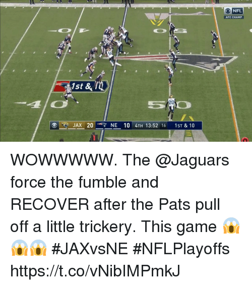 Memes, Nfl, and Game: NFL  AFC CHAMP  1st &  80  20  JAX 20NE 10 4TH 13:52 16 1ST & 10 WOWWWWW.  The @Jaguars force the fumble and RECOVER after the Pats pull off a little trickery.  This game 😱😱😱 #JAXvsNE #NFLPlayoffs https://t.co/vNibIMPmkJ