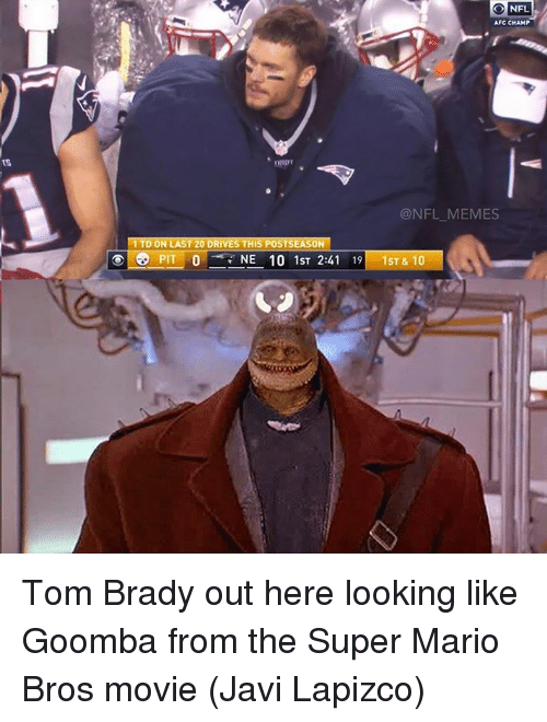 goomba: NFL  AFC CHAMP  @NFL MEMES  1 TD ON LAST 20 DRIVES THIS POSTSEASON  o PIT O  NE 10 1ST 2:41  19 1ST & 10 Tom Brady out here looking like Goomba from the Super Mario Bros movie (Javi Lapizco)