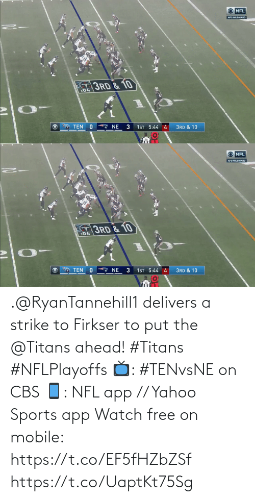 card: NFL  AFC WILD CARD  3RD & 10  :04  NE  TEN  1ST 5:44 4  3RD & 10   NFL  AFC WILD CARD  3RD & 10  :04  1ST 5:44 4  3  TEN  NE  3RD & 10 .@RyanTannehill1 delivers a strike to Firkser to put the @Titans ahead! #Titans #NFLPlayoffs  📺: #TENvsNE on CBS 📱: NFL app // Yahoo Sports app Watch free on mobile: https://t.co/EF5fHZbZSf https://t.co/UaptKt75Sg