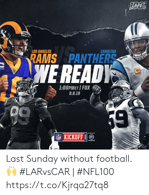 Los Angeles: NFL  ANTHERS  LOS ANGELES  CAROLINA  RAMS PANTHERS  WE READY  1:00PMET I FOX  9.8.19  9  59  NFKICKOFF  SPORTS  MADDEN Last Sunday without football. 🙌   #LARvsCAR | #NFL100 https://t.co/Kjrqa27tq8