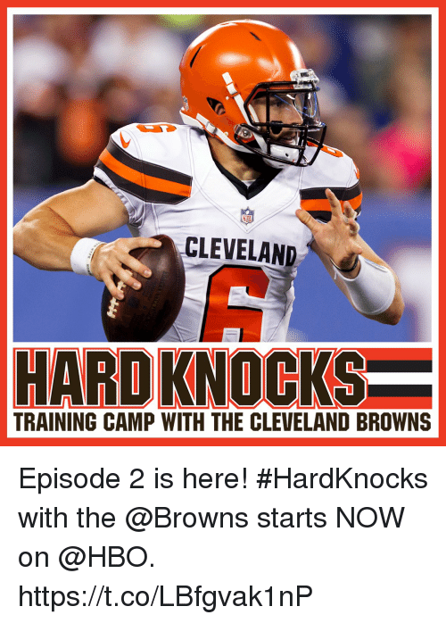 Cleveland Browns, Hbo, and Memes: NFL  CLEVELAND  HARD KNOCKS  TRAINING CAMP WITH THE CLEVELAND BROWNS Episode 2 is here!  #HardKnocks with the @Browns starts NOW on @HBO. https://t.co/LBfgvak1nP