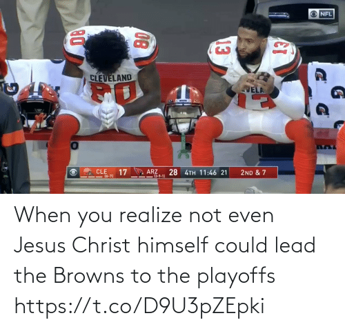 You Realize: NFL  CLEVELAND  VELA  CLE  17  ARZ  -13-9-1)  28 4TH 11:46 21  2ND & 7  I=(6-7)  13  08 When you realize not even Jesus Christ himself could lead the Browns to the playoffs https://t.co/D9U3pZEpki