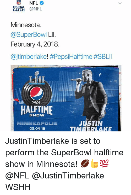 Justin TImberlake, Memes, and Nfl: NFL  CRUCIAL NFL  Minnesota.  @SuperBowl Lll  February 4, 2018  @jtimberlake! #PepsiHalftime #SBLII  HALFTIME  SHOW  JUSTIN  TIMBERLAKE  02.04.18 JustinTimberlake is set to perform the SuperBowl halftime show in Minnesota! 🏈👍💯 @NFL @JustinTimberlake WSHH