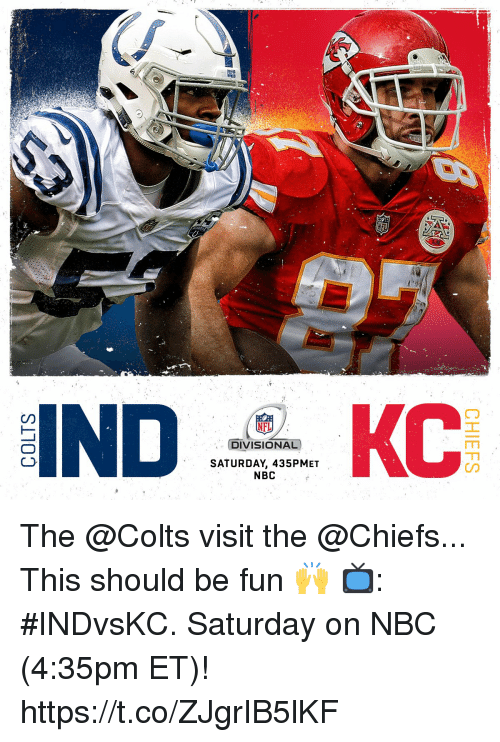 Indianapolis Colts, Memes, and Nfl: NFL  DIVISIONAL)  SATURDAY, 435PMET  KC  NBC The @Colts visit the @Chiefs...  This should be fun 🙌 📺: #INDvsKC. Saturday on NBC (4:35pm ET)! https://t.co/ZJgrIB5lKF