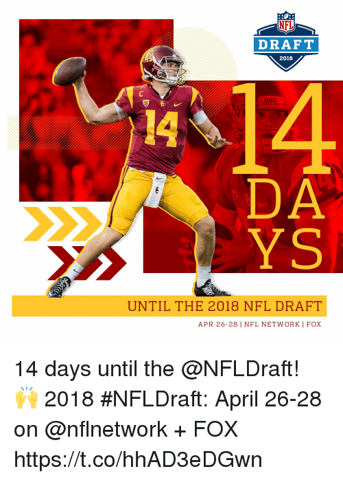 Memes, Nfl, and NFL Draft: NFL  DRAFT  2018  14  USC  14  DA  YS  UNTIL THE 2018 NFL DRAFT  APR 26-28 | NFL NETWORK I FOX 14 days until the @NFLDraft! 🙌  2018 #NFLDraft: April 26-28 on @nflnetwork + FOX https://t.co/hhAD3eDGwn