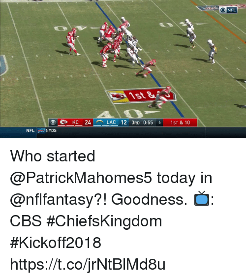 Memes, Nfl, and Cbs: NFL  KC 24LAC 12 3RD 0:55 6 1ST & 10  NFL Who started @PatrickMahomes5 today in @nflfantasy?!   Goodness.  📺: CBS #ChiefsKingdom #Kickoff2018 https://t.co/jrNtBlMd8u