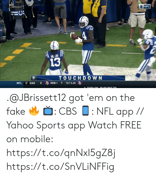Fake, Memes, and Nfl: NFL  L  HILON  13  TOUCHD0WN  NFL  OAK  10  MIN  7 1ST 5:20  N. 25 VD REC TD  A  TUICL .@JBrissett12 got 'em on the fake 🔥  📺: CBS 📱: NFL app // Yahoo Sports app Watch FREE on mobile: https://t.co/qnNxI5gZ8j https://t.co/SnVLiNFFig