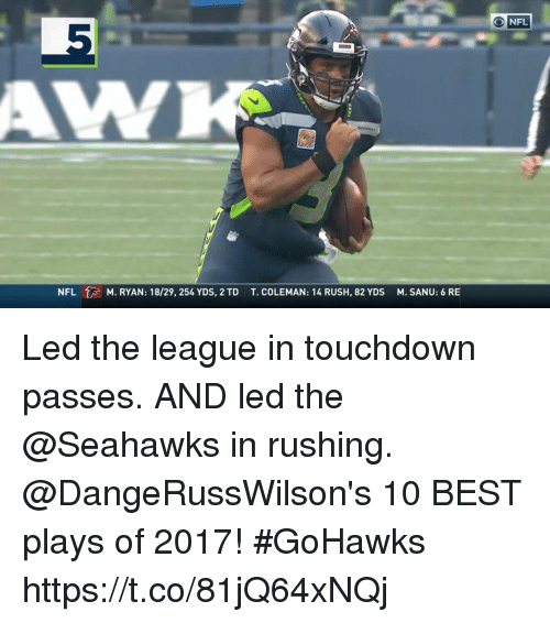 Memes, Nfl, and Best: NFL  M. RYAN: 18/29, 254 YDS, 2 TD  T. cOLEMAN: 14 RUSH, 82 YDS M. SANU: 6 RE Led the league in touchdown passes. AND led the @Seahawks in rushing.   @DangeRussWilson's 10 BEST plays of 2017! #GoHawks https://t.co/81jQ64xNQj