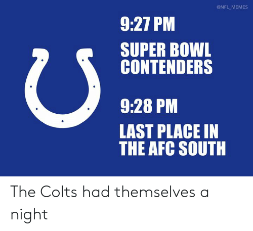 Super Bowl: @NFL MEMES  9:27 PM  SUPER BOWL  CONTENDERS  9:28 PM  LAST PLACE IN  THE AFC SOUTH The Colts had themselves a night