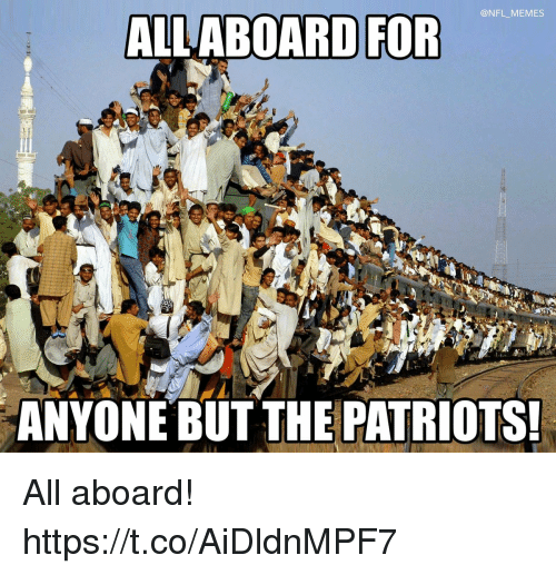 Football, Memes, and Nfl: @NFL MEMES  ALLABOARD FOR  ANYONE BUT THE PATRIOTS All aboard! https://t.co/AiDldnMPF7