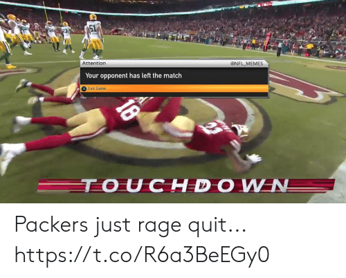 rage: @NFL MEMES  Attention  Your opponent has left the match  Exit Game  TOUCHDOWN  18 Packers just rage quit... https://t.co/R6a3BeEGy0