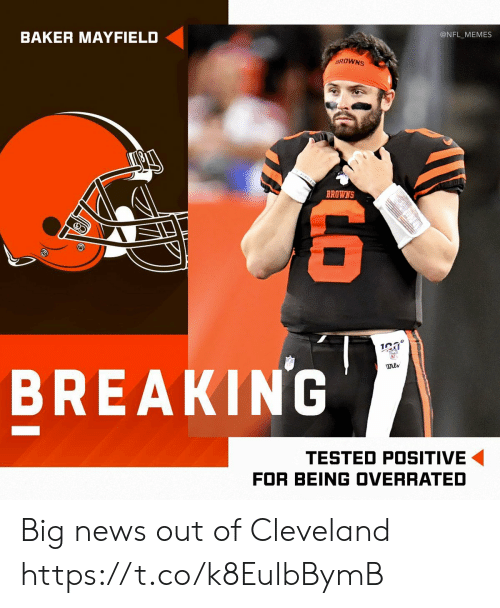 baker: @NFL_MEMES  BAKER MAYFIELD  BROWNS  BREAKING  wils  TESTED POSITIVE  FOR BEING OVERRATED  LO Big news out of Cleveland https://t.co/k8EulbBymB