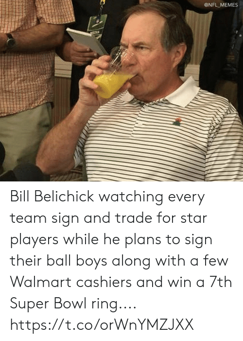 Bill Belichick, Football, and Memes: @NFL_MEMES Bill Belichick watching every team sign and trade for star players while he plans to sign their ball boys along with a few Walmart cashiers and win a 7th Super Bowl ring.... https://t.co/orWnYMZJXX