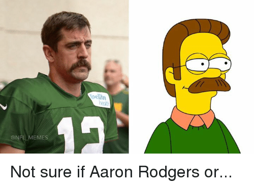 aarons: @NFL MEMES Not sure if Aaron Rodgers or...