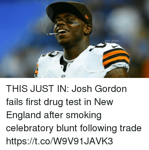 England, Football, and Memes: @NFL MEMES THIS JUST IN: Josh Gordon fails first drug test in New England after smoking celebratory blunt following trade https://t.co/W9V91JAVK3