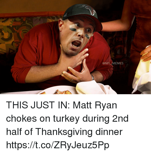 Football, Memes, and Nfl: @NFL/MEMES THIS JUST IN: Matt Ryan chokes on turkey during 2nd half of Thanksgiving dinner https://t.co/ZRyJeuz5Pp