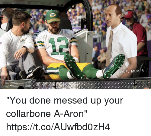 """Football, Memes, and Nfl: @NFL MEMES """"You done messed up your collarbone A-Aron"""" https://t.co/AUwfbd0zH4"""