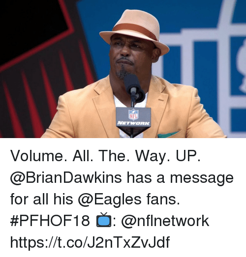 Philadelphia Eagles, Memes, and Nfl: NFL  NETWORK Volume. All. The. Way. UP. @BrianDawkins has a message for all his @Eagles fans. #PFHOF18  📺: @nflnetwork https://t.co/J2nTxZvJdf