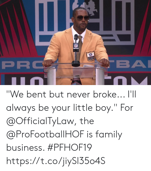 "little-boy: NFL  NFLN  ALLOF A  BA  PRO ""We bent but never broke... I'll always be your little boy.""  For @OfficialTyLaw, the @ProFootballHOF is family business. #PFHOF19 https://t.co/jiySl35o4S"