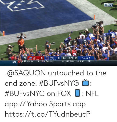 Memes, Nfl, and Sports: NFL  O nNYG  BUF  (1-0)  1ST 12:38 40  2ND & 2  II (0-1)  ARZ (0-0-1)  3rd&10  A BAL (1-0)  0 1ST 12:46  35  NFL .@SAQUON untouched to the end zone! #BUFvsNYG  ?: #BUFvsNYG on FOX ?: NFL app // Yahoo Sports app https://t.co/TYudnbeucP