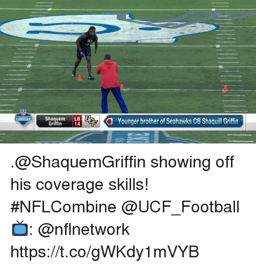 Football, Memes, and Nfl: NFL  Shaquem LB  14  a  Younger brother of Seahawks CB Shaquill Griffin  COMBINE  Griffin .@ShaquemGriffin showing off his coverage skills! #NFLCombine @UCF_Football  📺: @nflnetwork https://t.co/gWKdy1mVYB