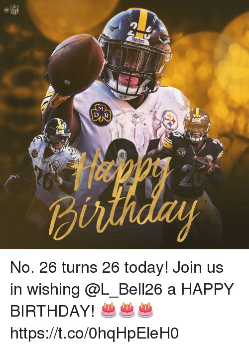 Birthday, Memes, and Nfl: NFL  Steelers  2 No. 26 turns 26 today!  Join us in wishing @L_Bell26 a HAPPY BIRTHDAY! 🎂🎂🎂 https://t.co/0hqHpEleH0