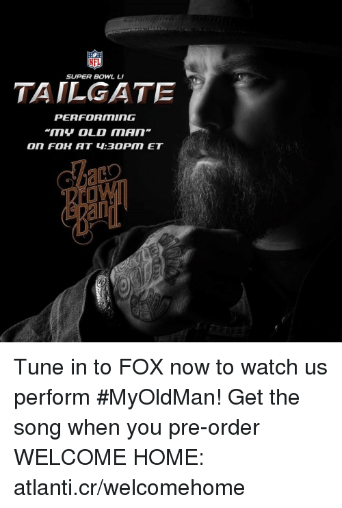 Super Bowl Li: NFL  SUPER BOWL LI  TAILGATE  PERFORMING  An Tune in to FOX now to watch us perform #MyOldMan! Get the song when you pre-order WELCOME HOME: atlanti.cr/welcomehome