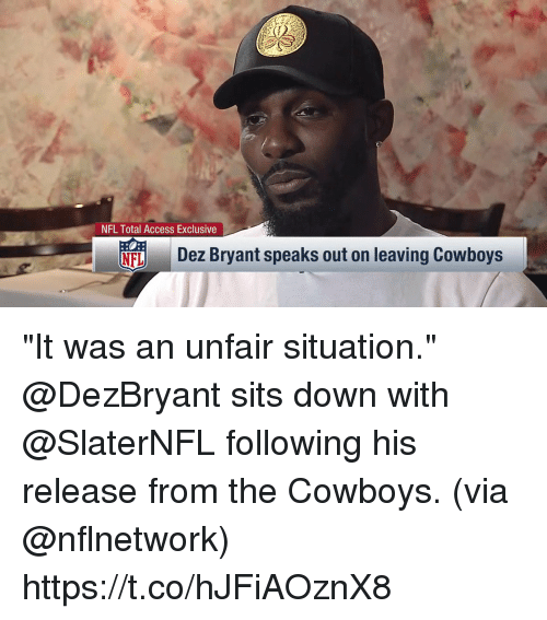"Dallas Cowboys, Dez Bryant, and Memes: NFL Total Access Exclusive  NF  Dez Bryant speaks out on leaving Cowboys ""It was an unfair situation.""  @DezBryant sits down with @SlaterNFL following his release from the Cowboys. (via @nflnetwork) https://t.co/hJFiAOznX8"