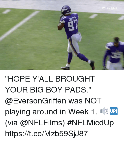 """Memes, Big Boy, and Hope: """"HOPE Y'ALL BROUGHT YOUR BIG BOY PADS.""""  @EversonGriffen was NOT playing around in Week 1. 🔊🆙 (via @NFLFilms) #NFLMicdUp https://t.co/Mzb59SjJ87"""