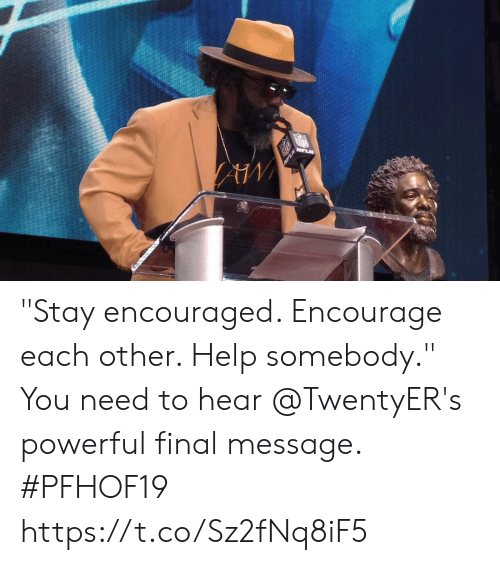 "Memes, Help, and Powerful: NFLN ""Stay encouraged. Encourage each other. Help somebody.""  You need to hear @TwentyER's powerful final message. #PFHOF19 https://t.co/Sz2fNq8iF5"