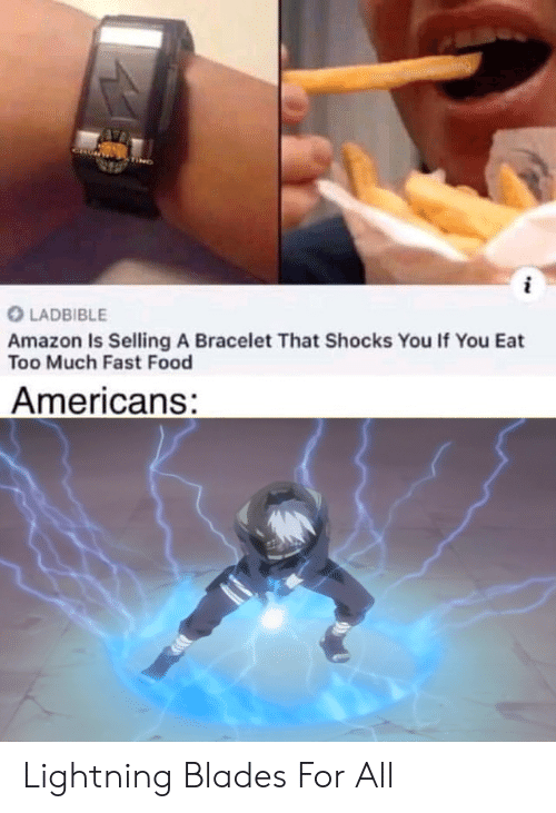 Amazon, Fast Food, and Food: ng  LADBIBLE  Amazon Is Selling A Bracelet That Shocks You If You Eat  Too Much Fast Food  Americans: Lightning Blades For All