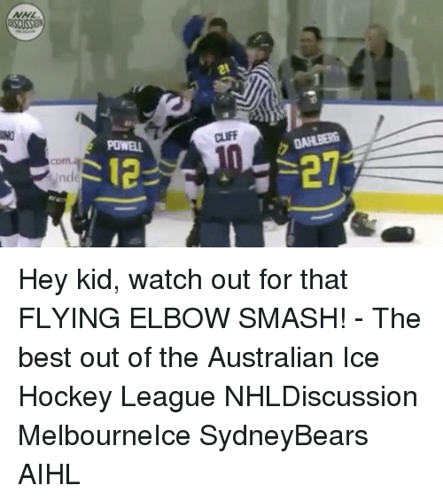Hockey, Memes, and National Hockey League (NHL): NHL  DISCUSSION  POWEL  S12 Hey kid, watch out for that FLYING ELBOW SMASH! - The best out of the Australian Ice Hockey League NHLDiscussion MelbourneIce SydneyBears AIHL