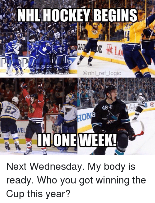 Hockey, Logic, and Memes: NHL HOCKEY BEGINS  @nhl_ref_logic  48  HON  NEL  INONE WEEK! Next Wednesday. My body is ready. Who you got winning the Cup this year?