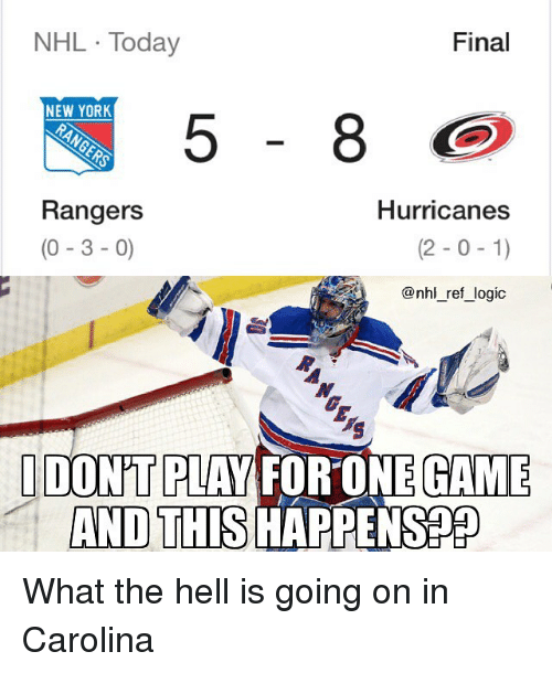 hurricanes: NHL Today  Final  NEW YOR  Rangers  (0-3 -0)  Hurricanes  (2-0-1)  @nhl_ref_logic  DON'T PLAY FORONE GAME  AND THIS HAPPENSPP What the hell is going on in Carolina