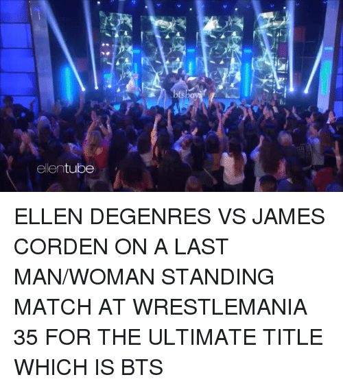Wrestlemania, Ellen, and James Corden: ni  ellentube ELLEN DEGENRES VS JAMES CORDEN ON A LAST MAN/WOMAN STANDING MATCH AT WRESTLEMANIA 35 FOR THE ULTIMATE TITLE WHICH IS BTS