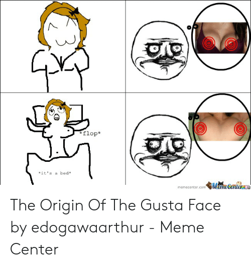 Meme, Com, and Origin: NI  flop*  *it's a bed*  memecenter.com鄶嘟eGenl.ra. The Origin Of The Gusta Face by edogawaarthur - Meme Center