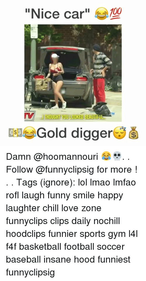 """Carli: """"Nice car""""  100  THOUGHT YOU LOOKED BEAUTI  EleGold digger Damn @hoomannouri 😂💀. . Follow @funnyclipsig for more ! . . Tags (ignore): lol lmao lmfao rofl laugh funny smile happy laughter chill love zone funnyclips clips daily nochill hoodclips funnier sports gym l4l f4f basketball football soccer baseball insane hood funniest funnyclipsig"""