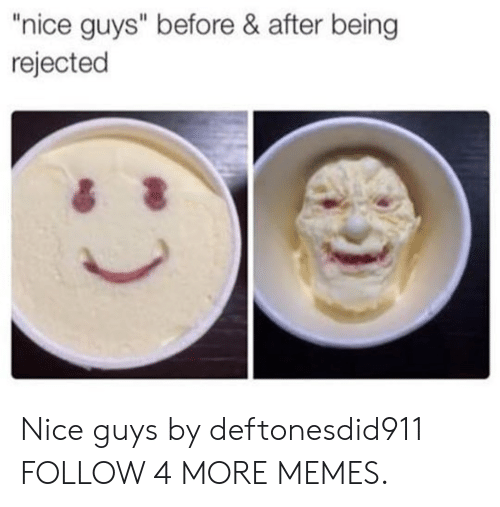"""Dank, Memes, and Reddit: """"nice guys"""" before & after being  rejected Nice guys by deftonesdid911 FOLLOW 4 MORE MEMES."""