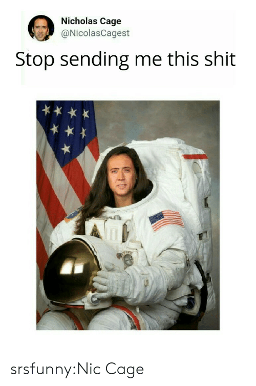 Shit, Tumblr, and Blog: Nicholas Cage  @NicolasCagest  Stop sending me this shit srsfunny:Nic Cage