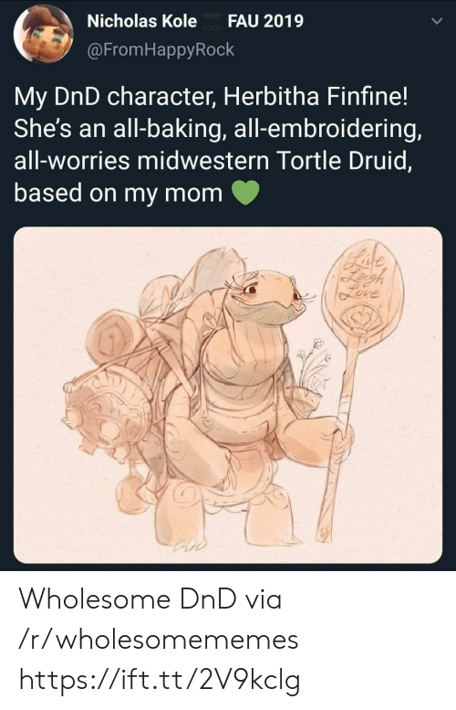 Nicholas: Nicholas Kole  FAU 2019  @FromHappyRock  My DnD character, Herbitha Finfine!  She's an all-baking, all-embroidering,  all-worries midwestern Tortle Druid,  based on my mom  Bade  Leigh  feve Wholesome DnD via /r/wholesomememes https://ift.tt/2V9kclg