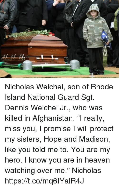 """Heaven, Memes, and Afghanistan: Nicholas Weichel, son of Rhode Island National Guard Sgt. Dennis Weichel Jr., who was killed in Afghanistan.  """"I really, miss you, I promise I will protect my sisters, Hope and Madison, like you told me to. You are my hero. I know you are in heaven watching over me."""" Nicholas https://t.co/mq6IYalR4J"""